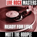 Mott The Hoople - Live rock masters: ready for love