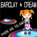 Barclay / Cream - Where are you baby