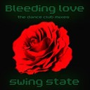 Swing State - Bleeding love (the dance club mixes)