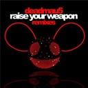Deadmau5 - Raise your weapon (remixes)