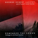 George Robert Jazztet / Randy Brecker - Remember the sound: homage to michael brecker