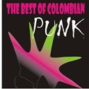 Calibre 38 / Desastre Capital / Fertil Miseria / I R A / Juanita Dientes Verdes / La Raza / The Best Of Colombian Punk / Triple X - The best of colombian punk