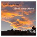 Ray Kelley Band - You're in my dreams