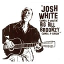 Big Bill Broonzy / Josh White - Comes a-visitin' big bill broonzy comes a-singin'