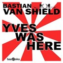 Bastian Van Shield - Yves was here