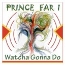 Prince Far-I - Watcha gonna do
