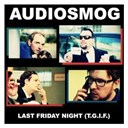 Audiosmog - Last friday night t.g.i.f.