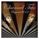 Channel Two - Beyond 2012