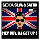 Geo Da Silva / Saftik - Hey mr. dj get up