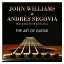 Andr&eacute;s Segovia / John Williams - The art of guitar