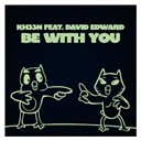 Kheen - Be with you (feat. david edward) (remixes)