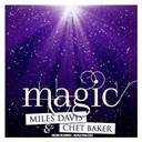 Chet Baker / Miles Davis - Magic (remastered)