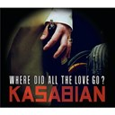 Kasabian - Where did all the love go?