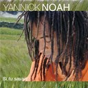Yannick Noah - Si tu savais...