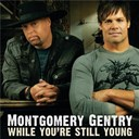 Montgomery Gentry - While you're still young