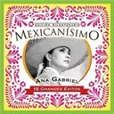 Ana Gabriel - Mexicanisimo-bicentenario / ana gabriel