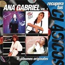 Ana Gabriel - Recupera tus clasicos / ana gabriel vol.1