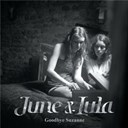 June & Lula - Goodbye suzanne