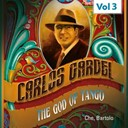 Carlos Gardel - ''the god of tango'', vol. 3 (che, bartolo)