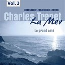 Charles Trenet - La mer, vol. 3 - le grand caf&eacute;