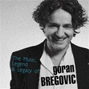 Goran Bregovic - The music, legend &amp; legacy of goran bregovic