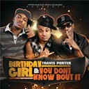 Travis Porter - Birthday girl feat. bei maejor & you don't know bout it