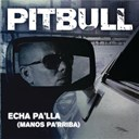 Pitbull - Echa pa'lla (manos pa'rriba)