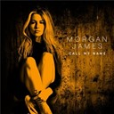 Morgan James - Call My Name