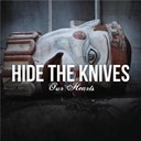 Hide The Knives - Our hearts