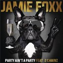 Jamie Foxx - Party ain't a party
