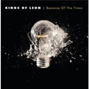 Kings Of L&eacute;on - Because of the times