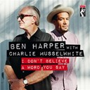 Ben Harper / Charlie Musselwhite - I don't believe a word you say