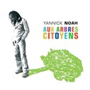 Yannick Noah - Aux arbres citoyens