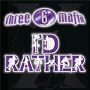 3-6 Mafia - I'd rather
