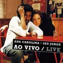 Ana Carolina / Seu Jorge - Ao vivo/live