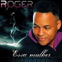 Roger - Essa mulher
