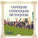 Les Catholiques De Toujours - Cantiques catholiques de toujours (vol. 1)
