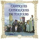 Les Catholiques De Toujours - Cantiques catholiques de toujours (vol. 3)