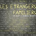 Georges Brassens / Les Etrangers Familiers - Un salut a george brassens