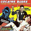 Cab Calloway / Champion Jack Dupree / Charley Jordan / Chick Webb / Dick Justice / Ella Fitzgerald / Hattie Hart / Memphis Jug Band / Mills Blue Rhythm Band / Slam / Slim / Slim Gaillar / The Cotton Club Orchestra / The Spirits Of Rhythm - Cocaine Blues: Vintage Songs About Cocaine & Heroin