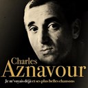 Charles Aznavour - Charles aznavour : je m'voyais d&eacute;j&agrave; et ses plus belles chansons