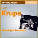 Gene Krupa - The very best of gene krupa: moonlight serenade