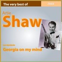 Artie Shaw - The very best of artie shaw: georgia on my mind (vol. 1)