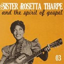 Sister Rosetta Tharpe - Sister rosetta tharpe and the spirit of gospel, vol. 3