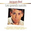 Jacques Brel - Les grands succès: Jacques Brel