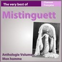 Mistinguett / Mistinguett, Jean Gabin - The very best of mistinguett: mon homme (anthologie, vol. 1)
