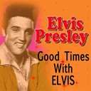 "Elvis Presley ""The King"" - Good Times With Elvis"
