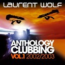 Laurent Wolf - Anthology clubbing (vol. 1 : 2002 / 2003)