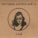 Alcohol & Us / Meringue - Loud