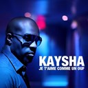 Kaysha - Je t'aime comme un ouf
